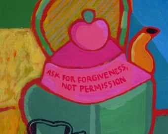 Ask for Forgiveness, Not persmission small painting