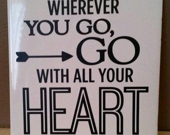 Wherever you go, go with all your heart. 6x6 tile sign