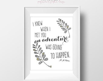70% OFF THRU 7/23 Quote Printable, I Knew When I Met You An Adventure Was Going To Happen, A A Milne Quote, Quote art print, famous winnie t