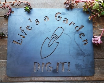 Life's a Garden DIg it Rustic Raw Steel Quote Sign and Sayings, Inspirational Sign, Metal Sign, Garden Quote, Garden Sign