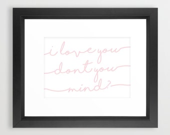 The 1975 | Lyric Print | I Love You, Don't You Mind? | Lyrics From Song 'Me' The 1975 | Other Quotes Available