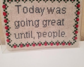 Today Was Going Great Until, People Cross stitch Picture