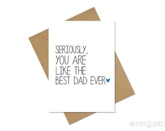 Father's Day Card - Seriously You Are Like The Best Dad Ever