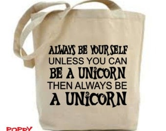 Unicorn Bag, Unicorn Gift, Unicorn Tote, Inspirational Quote, Funny Slogan Gift, Always Be Yourself, Birthday Gift, Leaving Gift,