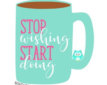 SVG Cut File - Stop Wishing Start Doing - Cricut - Silhouette - Motivation Quote - Fitness - Goals - Gym - Inspiring - Cutting Files