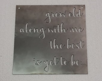 "Grow Old Along With Me The Best Is Yet To Be Metal Sign - 10"" x 10"""