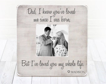 Fathers Day Gift Dad Personalized Picture frame Dad Father Thank You Gift Wedding Father of the Bride. Loved me since I was born.