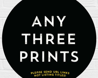 ANY 3 Prints for the PRICE of 2 Bulk Quanity Discount
