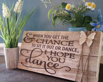 And when you get the chance to sit it out or dance I hope you dance sign, dancing sign, wooden sign for home, wedding gift