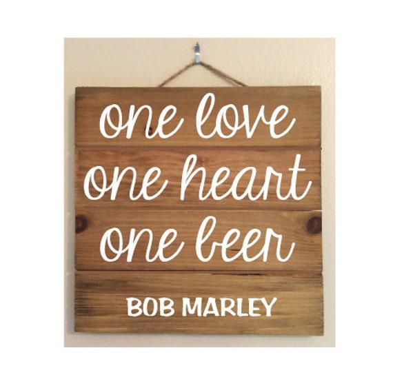 One Love One Heart One Beer Custom Wood Sign (Bob Marley)