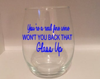 Back That Glass Up Wine Glass