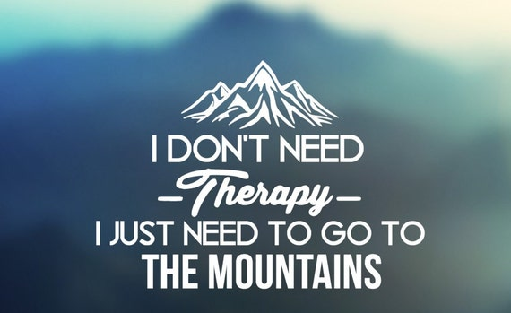 I Don't need Therapy I just Need to go to the Mountains - Car Decal - Car Sticker - Laptop Decal - Laptop Sticker