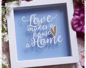 Love makes a house a Home, New Home Gift, Home Paper Cut