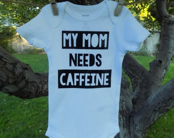 My Mom needs Caffeine baby onesie or tee