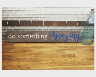 Do Something Amazing - Rustic Wooden Sign - Inspirational Quote - Wooden Sign - Reclaimed Wood