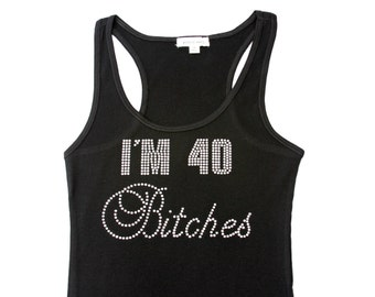 I'm 40 Bitches Shirt. Birthday Tank. I'm 40 Bitches Tank. Birthday Shirt. 40th Birthday tank. 40 Birthday shirt.