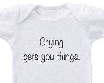 Funny baby clothes-crying gets you things, funny baby onesie, funny shirt for baby, funny baby bodysuit, funny baby gift, baby shower gift