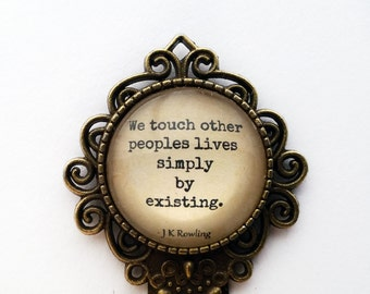 """JK Rowling""""We touch other peoples lives simply by existing."""" Bookmark"""
