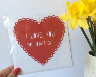 I Love You You Daft Git Papercut Card