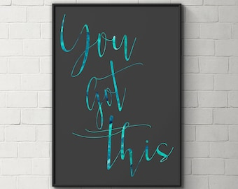 You got this inspirational quote print - inspirational wall art - inspirational art - motivational poster - typography print