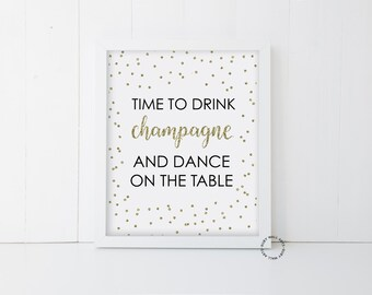 Time to Drink Champagne and Dance on the Table, Printable, Sign, Wedding, Engagement, Party Sign, Print, Instant Download, Decor