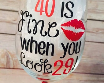 40 is fine when you look 29 - Custom Glittered Wine Glass - Personaized Wine Glass