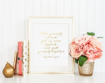 Pour Yourself A Drink Put On Some Lipstick And Pull Yourself Together Gold Foil Print - Elizabeth Taylor Gold Foil Print - gold vanity decor