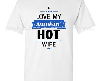 I Love My Smokin' Hot Wife - T Shirt