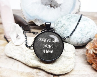 We're all mad here necklace alice necklace mad hatter necklace alice in wonderland necklace mad hatter jewelry mad hatter quote jewelry