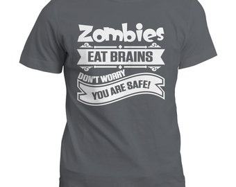 Zombies Eat Brains Don't Worry You Are Safe Funny T-Shirt / Gift Tee Top