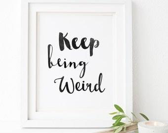 "Typography Art ""Keep Being Weird"", Wall Art, Inspirational Print, Funny Printable Art, Typography Print, Funny Art, Home Decor"