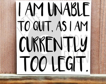 I Am Unable To Quit, As I Am Currently Too Legit Sign, Hand Painted Canvas, Funny Sign, Wall Art, Home Decor, Boss, Boss Lady, Custom Quote