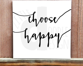 Choose Happy Canvas, Colors Customizable, Ready To Hang, Multiple Sizes Available, Home Decor, Happy Quote
