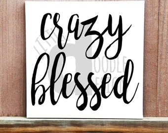 Crazy Blessed Sign - Hand Painted Canvas - Home Decor - Motivational Sign - Inspirational Sign - Canvas Quote Art - Wall Art - Gift Idea