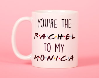 Friends inspired you're the rachel to my monica mug - Funny mug - Rude mug - Mug cup 4P060A