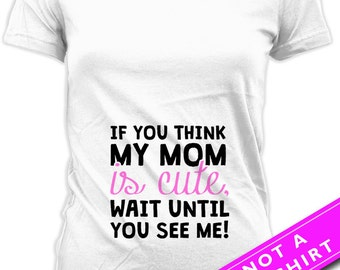 Pregnancy Announcement T Shirt Maternity Tops Pregnancy Gifts If You Think My Mom Is Cute Wait Until You See Me Mom To Be Ladies Tee MAT-635