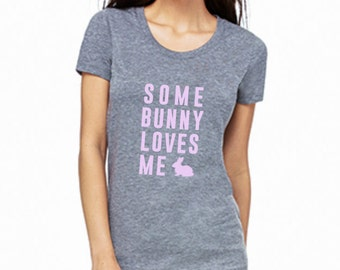 Women's Easter Shirt -SOMEBUNNY LOVES ME