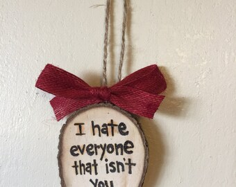 Funny Valentines Ornament, I Hate Everyone That Isn't You, Valentines Gift Idea