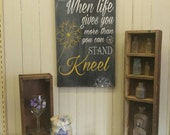 When Life Gives You More Than You Can Stand, Kneel.  Christian Wall Art Inspirational Wood Sign, Religious Home Decor, Encouragement Gifts
