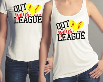 Out of Your League, Women's Softball Tee, Softball, Women's Baseball Tee, Baseball, Softball Tee for Teens, Shirt, Juniors, Women, Teens