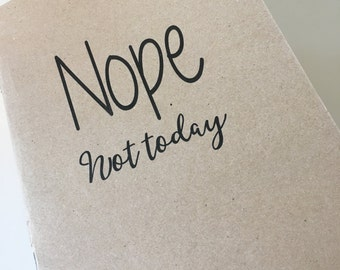 Nope, Not Today -  A5 Kraft Notebook