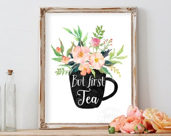 But first tea, printable art, kitchen decor wall art, tea print, home decor, tea printable, tea poster,  instant download, kitchen print