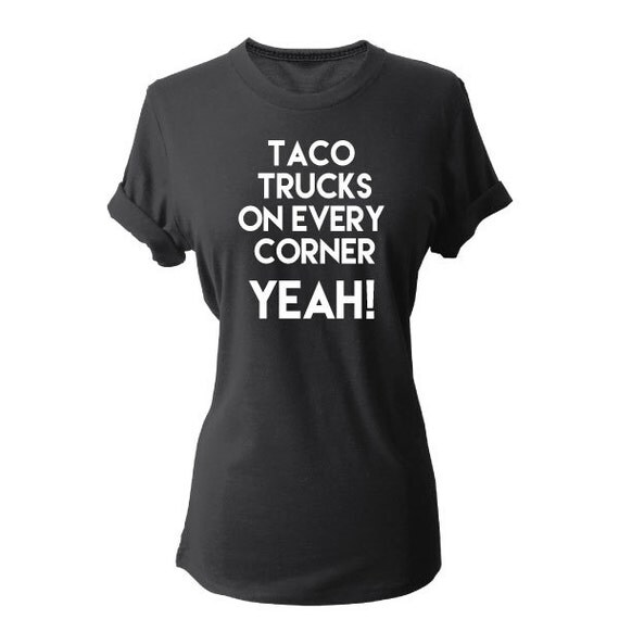 Taco Food Truck funny Tshirt. Taco on every corner, Where is the Taco Truck, Humor Taco, I brake for taco trucks, Tacos & Tequila