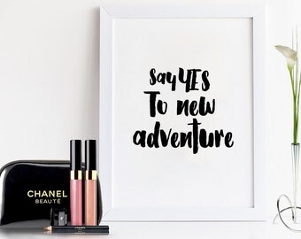 Say yes to new adventure. PRINTABLE ART. Instant Download. Simple Black and white print. Typography Digital art. 3 different colors.