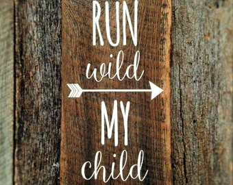 Run wild My child with arrow: Hand-Painted Sign on Reclaimed Barnwood Lumber