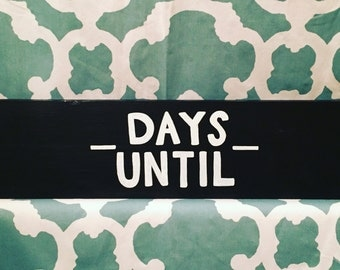 Chalkboard - Days Until - Countdown - Wooden Sign - home decor