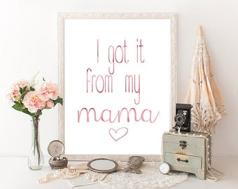 I Got it from my mama Foil Print - Mothers Day Gift