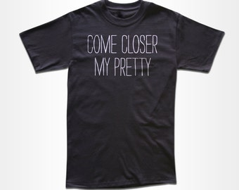 Come Closer My Pretty T Shirt - Retro Tees for Men, Women & Children