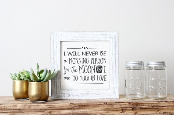 Printable Art, I Will Never be a Morning Person for the Moon and I are Too Much in Love, Inspirational Quote, Typography, Digital Download