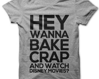 Hey Wanna Bake Crap and Watch Disney Movies? t-shirt